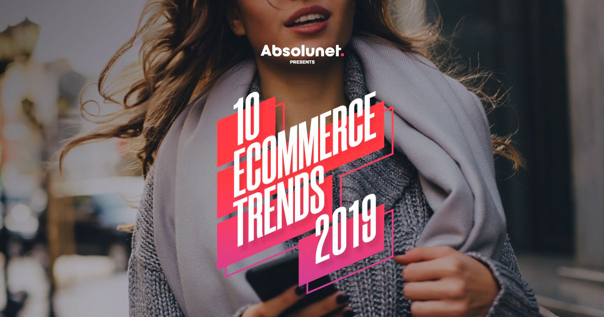 10 eCommerce Trends for 2019 - Presented by Absolunet on