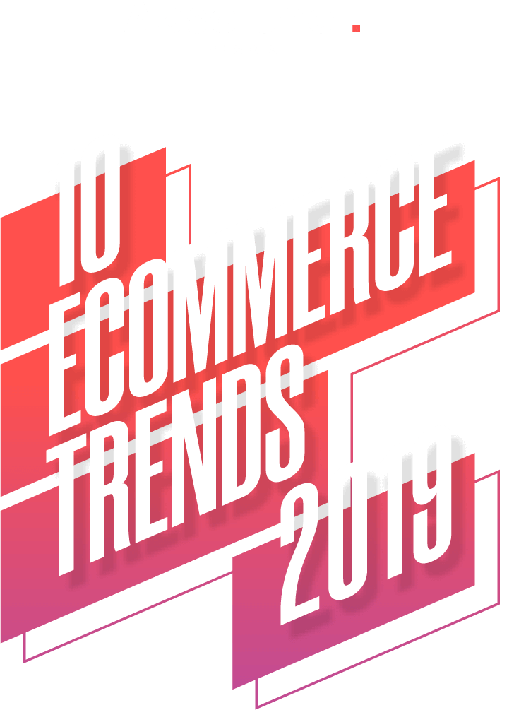 faf6c4363f5b 10 eCommerce Trends for 2019 - Presented by Absolunet