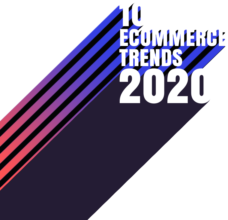 /wp-content/uploads/2019/12/10-ecommerce-trends-2020-1.png